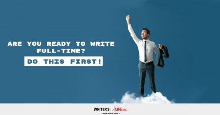 Are You Ready To Write Full-time? Do This First! - Writer's Life.org
