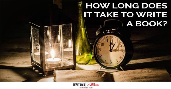 How Long Does It Take To Write A Book? - Writer's Life.org