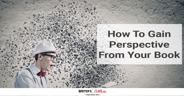 How To Gain Perspective From Your Book -Writer's life.org