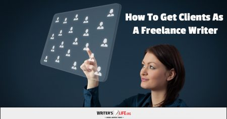 How To Get Clients As A Freelance Writer - Writer's Life.org