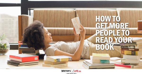 How To Get More People To Read Your Book - Writer's Life.org