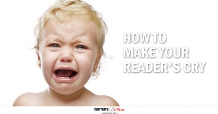 How To Make Your Readers Cry - Writer's Life.org