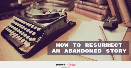 How To Resurrect An Abandoned Story -Writer's Life.org