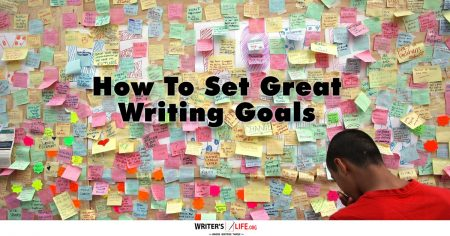 How To Set Great Writing Goals - Writer's Life.org