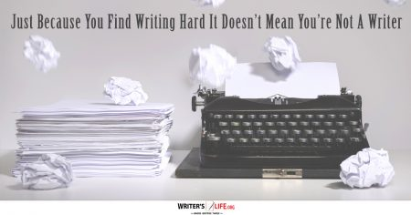 ust Because You Find Writing Hard It Doesn't Mean You're Not A Writer - Writer's Life.org