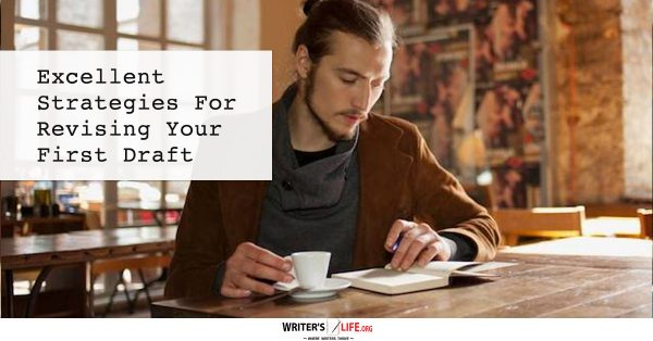 Excellent Strategies For Revising Your First Draft - Writer's Life.org