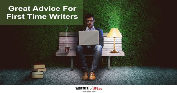 Great Advice For First Time Writers - Writer's Life.org