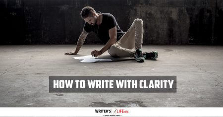 How To Write With Clarity - Writer's Life.org