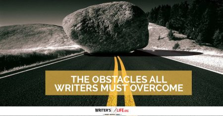 The Obstacles All Writers Must Overcome - Writer's Life.org