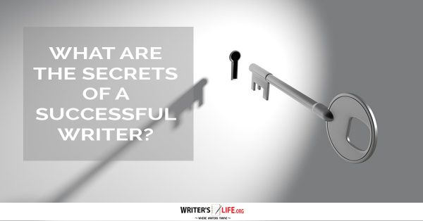 What Are The Secrets Of A Successful Writer? - Writer's Life.org