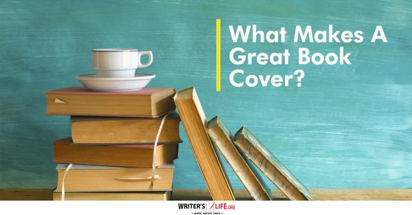 What Makes A Great Book Cover - Writer's Life.org