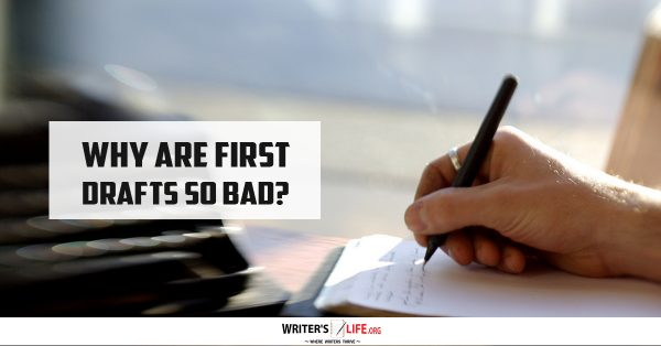 Why Are First Drafts So Bad? Writer's Life.org