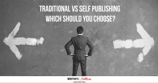 Traditional Vs Self Publishing - Which Should You Choose? Writer's Life.org