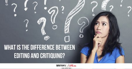 What Is The Difference Between Editing And Critiquing? - Writer's Life.org