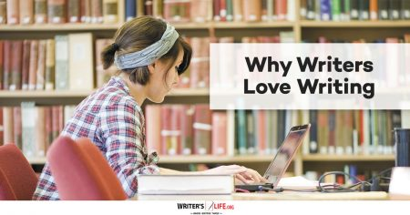 Why Writers Love Writing - Writer's Life.org