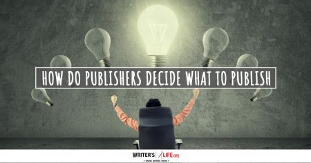How Do Publishers Decide What To Publish? - Writer's Life.org
