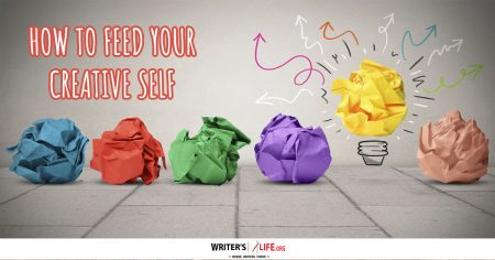 How To Feed Your Creative Self - Writer's Life.org