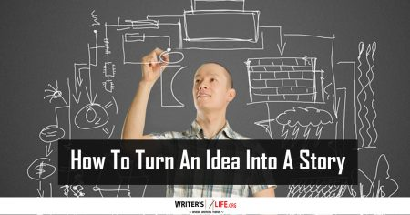 How To Turn An Idea Into A Story - Writer's Life.org