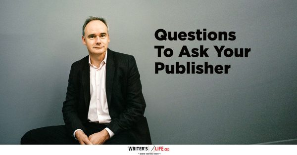 Questions To Ask Your Publisher - Writer's Life.org