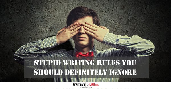 Stupid Writing Rules You Should Definitely Ignore - Writer's life.org