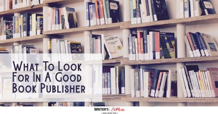 What To Look For In A Good Book Publisher - Writer's Life.org