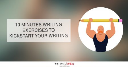 10 Minute Writing Exercises To Kickstart Your Writing - Writer's Life.org
