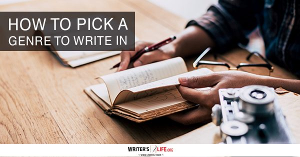 How To Pick A Genre To Write In - Writer's Life.org