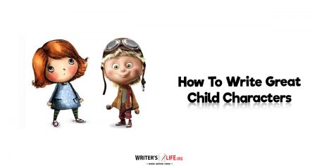 How To Write Great Child Characters - Writer's Life.org