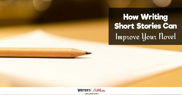 How Writing Short Stories Can Improve Your Novel - Writer's Life.org