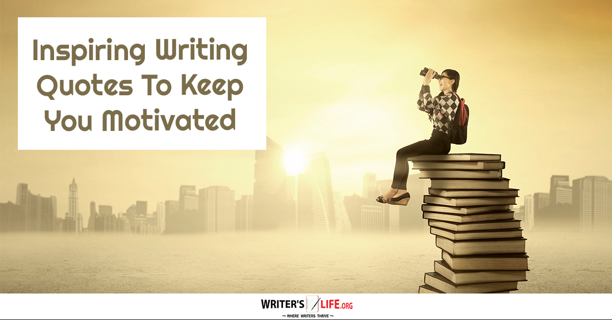 Inspiring Writing Quotes To Keep You Motivated