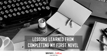 Lessons Learned From Completing My First Novel - Writer's Life.org