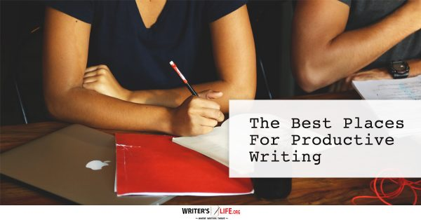 The Best Places For Productive Writing - Writer's Life.org