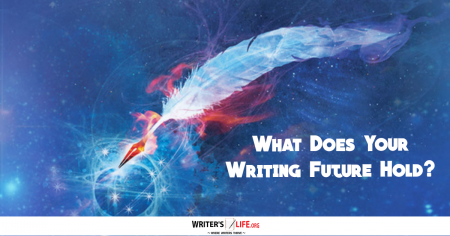 What Does Your Writing Future Hold? - Writer's Life.org