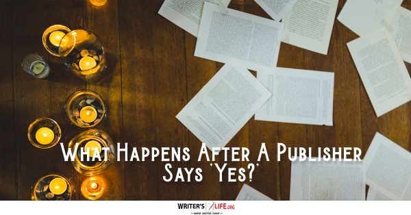What Happens After A Publisher Says 'Yes?' - Writer's Life.org