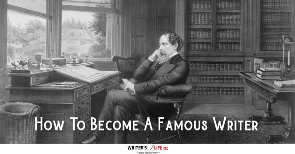 How To Become A Famous Writer - Writer's Life.org