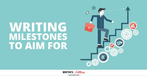 Writing Milestones To Aim For - Writer's Life.org
