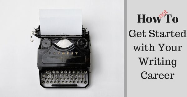 How to Get Started with Your Writing Career / Michael Noker / A how-to guide (or how not to guide) about getting started on your career as a writer and a dozen examples of the best beginning writing tips for writers.