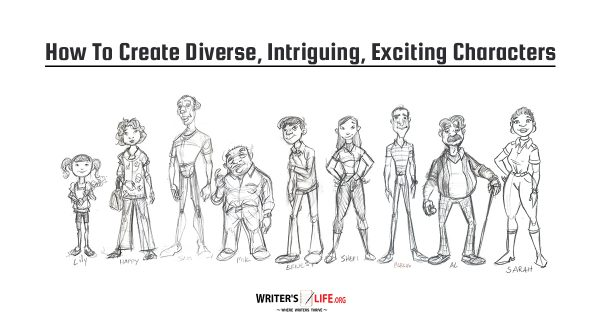 How To Create Diverse, Intriguing, Exciting Characters - Writer's Life.org