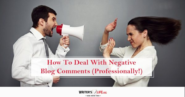 How To Deal With Negative Blog Comments (Professionally!) - Writer's Life.org