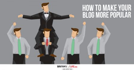 How To Make Your Blog More Popular - Writer's Life.org