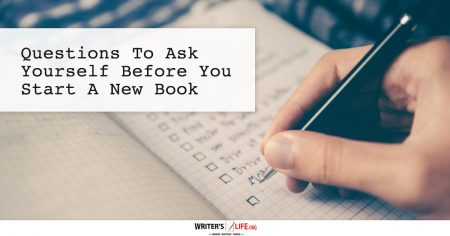 Questions To Ask Yourself Before You Start A New Book - Writer's Life.org