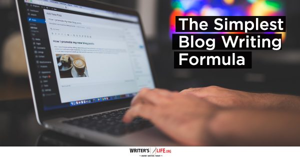 The Simplest Blog Writing Formula - Writer's Life.org