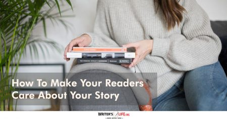 How To Make Your Readers Care About Your Story - Writer's Life.org