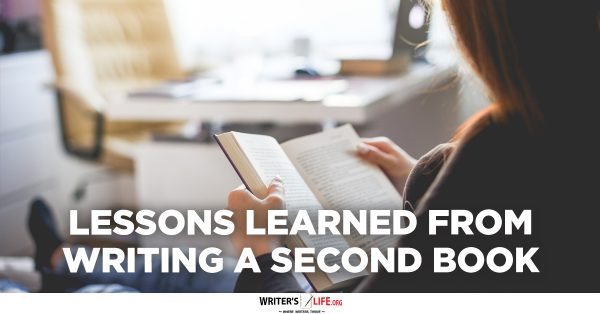Lessons Learned From Writing A Second Book - Writer's Life.org