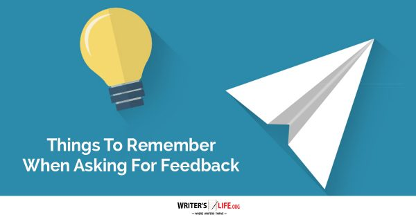 Things To Remember When Asking For Feedback - Writer's Life.org