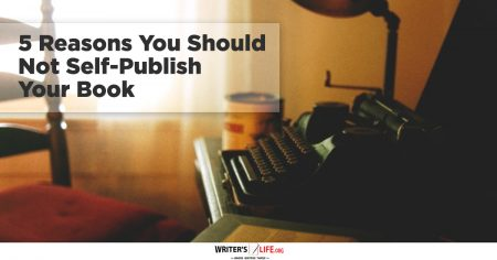 5 Reasons You Should Not Self-Publish Your Book