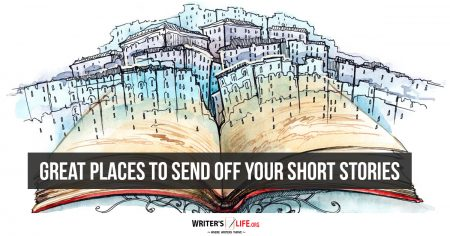 Great Places To Send Off Your Short Stories - Writer's Life.org