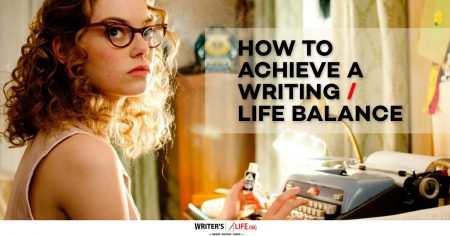 How To Achieve A Writing/ Life Balance - Writer's Life.org