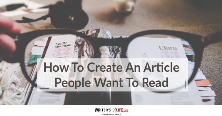 How To Create An Article People Want To Read - WritersLife.org