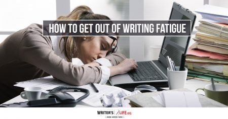 How To Get Out Of Writing Fatigue - Writer's Life.org
